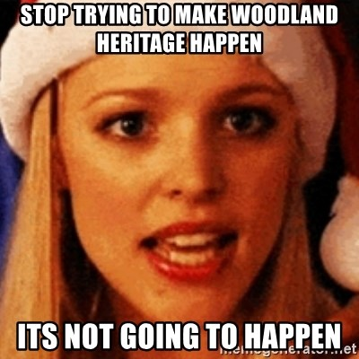 trying to make fetch happen  - Stop trying to make woodland heritage happen its not going to happen
