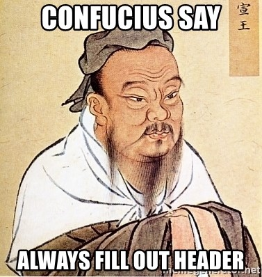 Confucius Say - Confucius say always fill out header