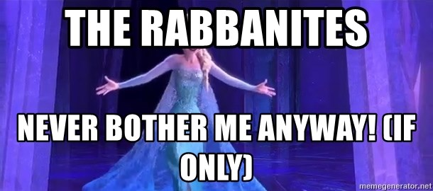 frozen elsa - The rabbanites never bother me anyway! (IF ONLY)