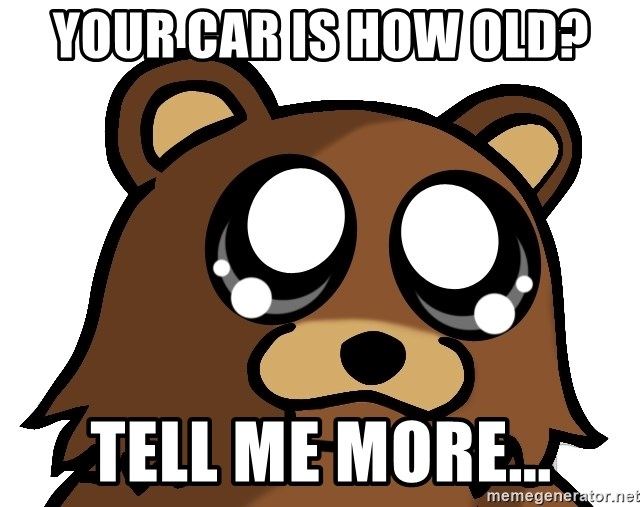 Pedobear Triste - your car is how old? tell me more...