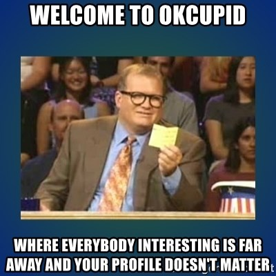 drew carey - Welcome to okcupid where everybody interesting is far away and your profile doesn't matter