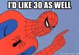Spiderman - i'd like 30 as well
