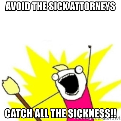 x all the y - avoid the sick attorneys catch all the sickness!!