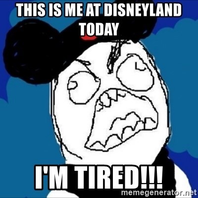 runDisney Rage - This is me at Disneyland today I'm tired!!!