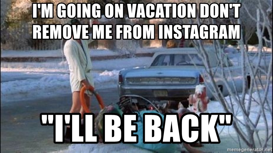 """Christmas Vacation Sewage - I'm going on vacation don't remove me from Instagram  """"I'll be back"""""""