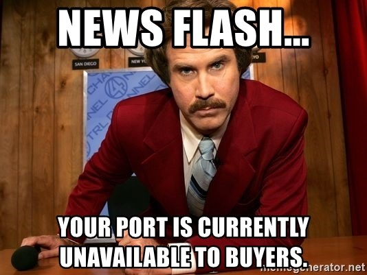 NewsFlash...This Just In... - news flash... your port is currently unavailable to buyers.