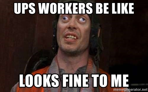 Crazy Eyes Steve - ups workers be like looks fine to me
