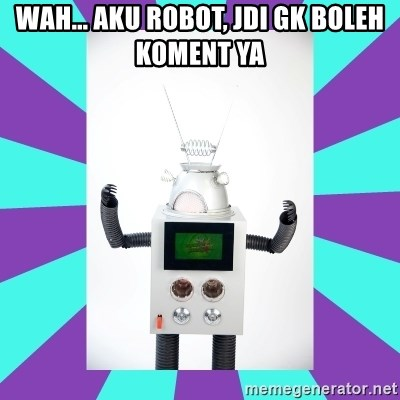 Wah    Aku robot, jdi gk boleh koment ya - D A R R E N  the