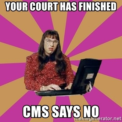 COMPUTER SAYS NO - Your court has finished CMS says no