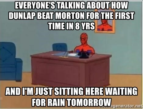Spiderman Desk - Everyone's talking about how dunlap beat morton for the first time in 8 yrs and I'm just sitting here waiting for rain tomorrow
