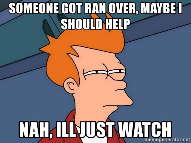 Futurama Fry - someone got ran over, maybe i should help nah, ill just watch