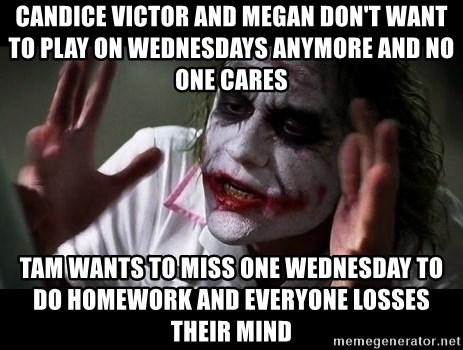 joker mind loss - Candice victor and megan don't want to play on Wednesdays anymore and no one cares Tam wants to miss one Wednesday to do homework and everyone losses their mind
