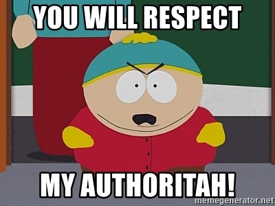 Eric Cartman - YOU will respect my authoritah!