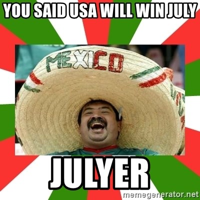 Sombrero Mexican - you said usa will win july julyer