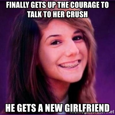 Bad Luck Brianne1 - finally gets up the courage to talk to her crush he gets a new girlfriend