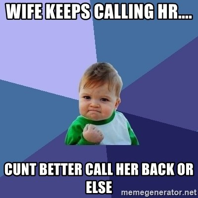 Success Kid - Wife keeps calling hr.... Cunt better call her back or else