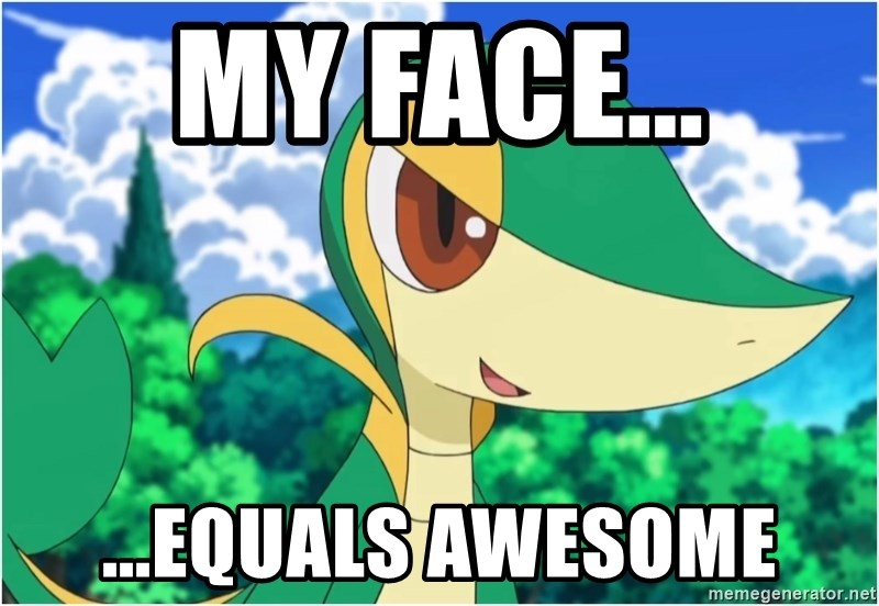 Snivy - My Face... ...Equals Awesome
