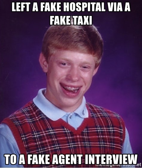 left a fake hospital via a fake taxi to a fake agent interview - Bad