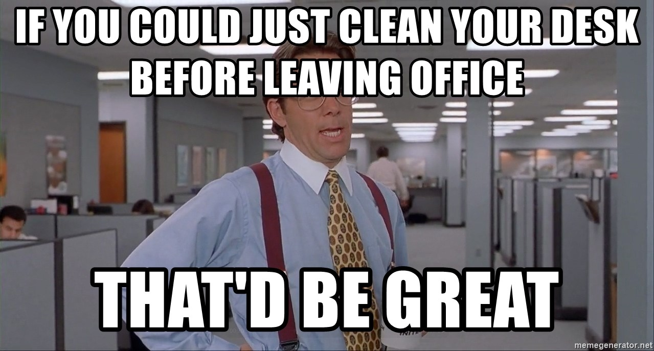 If You Could Just Clean Your Desk Before Leaving Office That D Be Great Space Meme Blank Generator