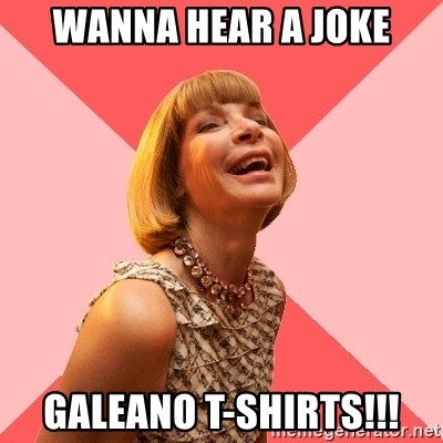 Amused Anna Wintour - wanna hear a joke galeano t-shirts!!!