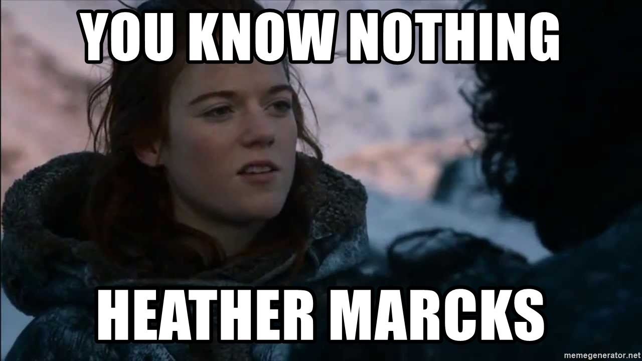 you know nothing jon snow - You know nothing Heather Marcks