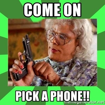 Madea - Come on PICK A PHONE!!
