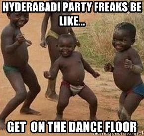 Hyderabadi Party Freaks Be Like Get On The Dance Floor