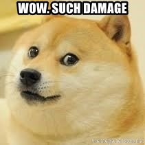 dogeee - Wow. Such damage