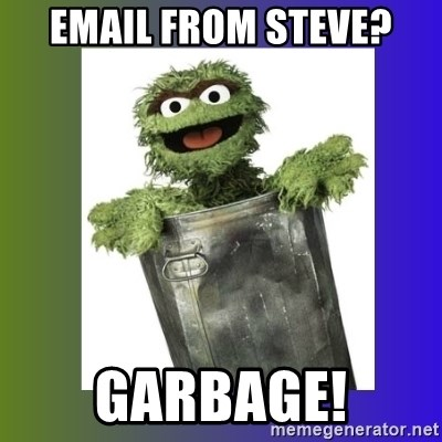 Oscar the Grouch - EMAIL FROM STEVE? garbage!