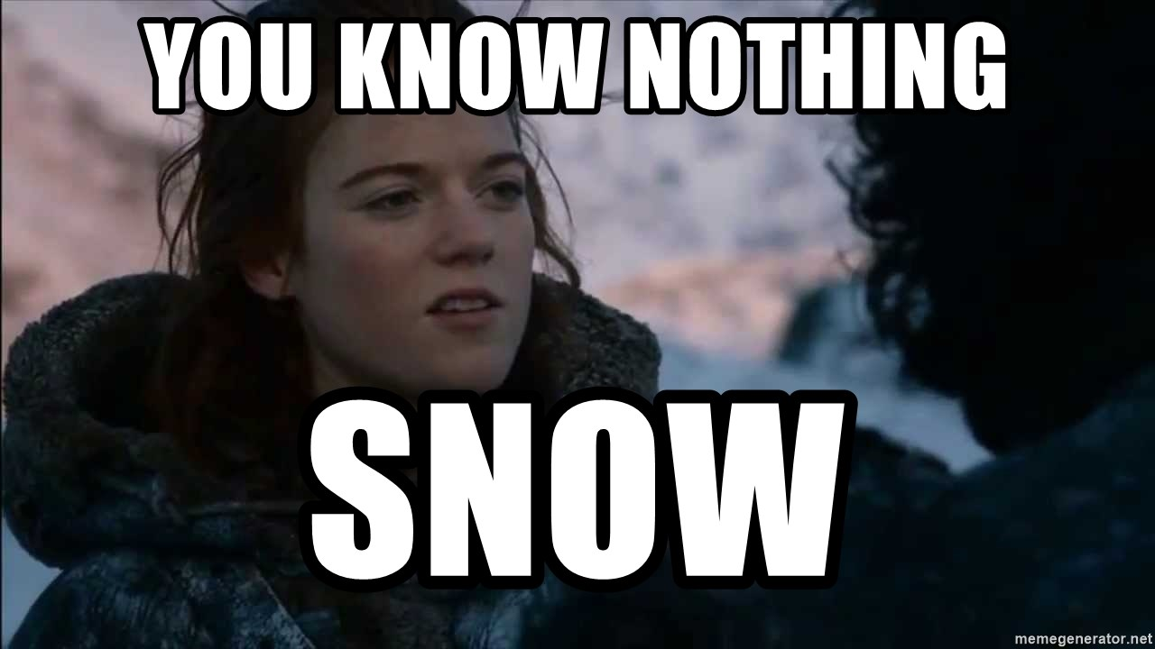you know nothing jon snow - You know nothing snow