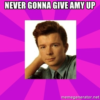 RIck Astley - Never gonna give Amy up