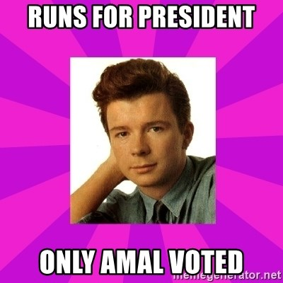 RIck Astley - RUNS FOR PRESIDENT only amal voted