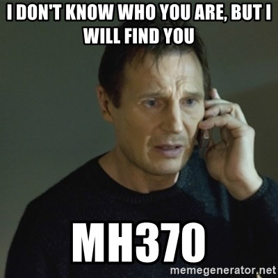 I don't know who you are... - i don't know who you are, but i will find you mh370