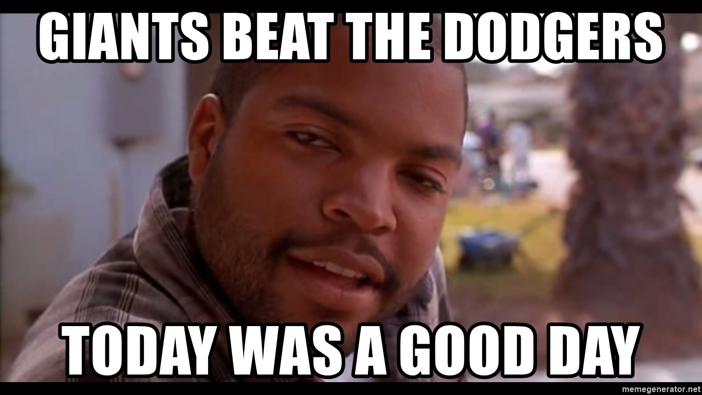 Giants Beat The Dodgers Today Was A Good Day Ice Cube High Meme