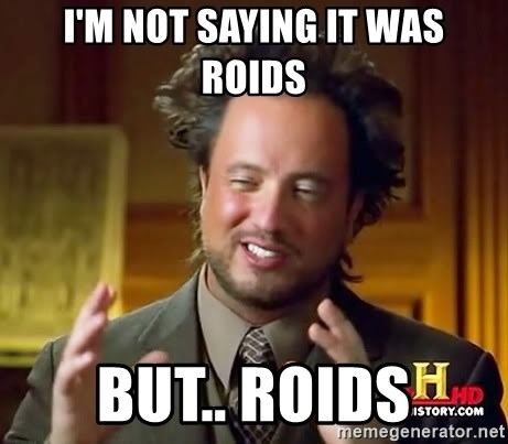Ancient Aliens - I'M NOT SAYING IT WAS ROIDS BUT.. ROIDS