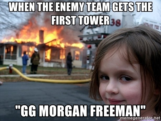 """Disaster Girl - When the enemy team gets the first tower """"GG morgan freeman"""""""