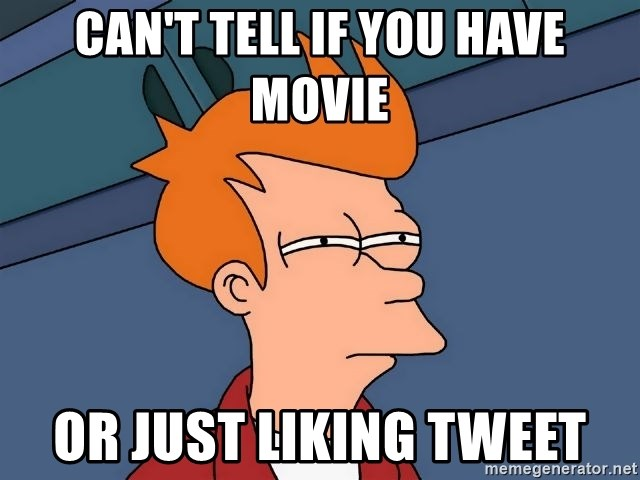 Futurama Fry - Can't tell if you have movie Or just liking tweet