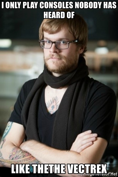 hipster Barista - I only play consoles nobody has heard of like thethe vectrex