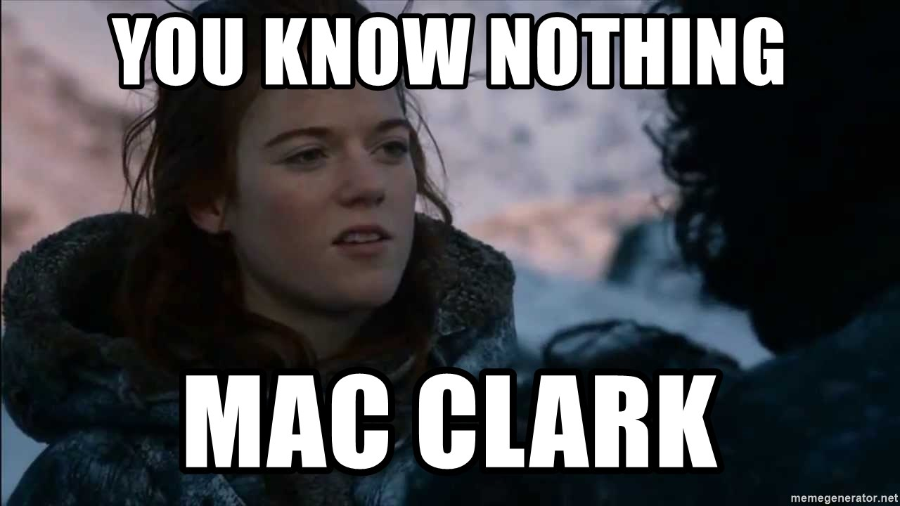 you know nothing jon snow - you know nothing mac clark