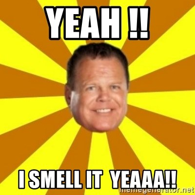 Jerry Lawler - YEAH !! I Smell it  YEAAA!!