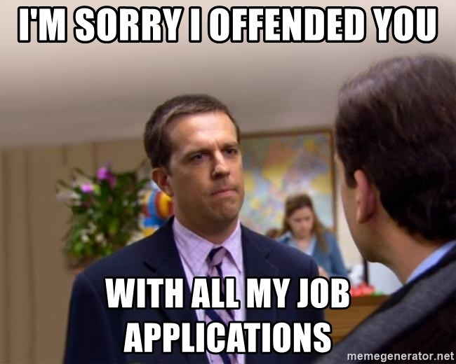 Sorry I Annoyed you with... - I'M SORRY I OFFENDED YOU WITH ALL MY JOB APPLICATIONS