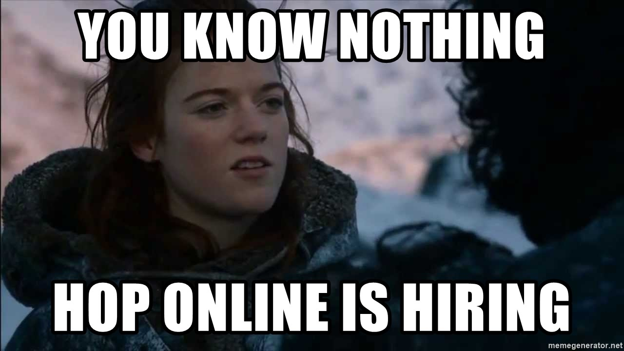 you know nothing jon snow - you know nothing hop online is hiring