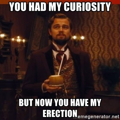 you had my curiosity dicaprio - YOU HAD MY CURIOSITY BUT NOW YOU HAVE MY ERECTION