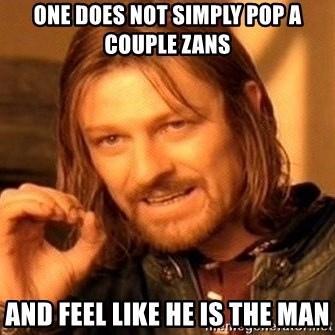 One Does Not Simply - One does not simply Pop a couple zans And feel like he is the man