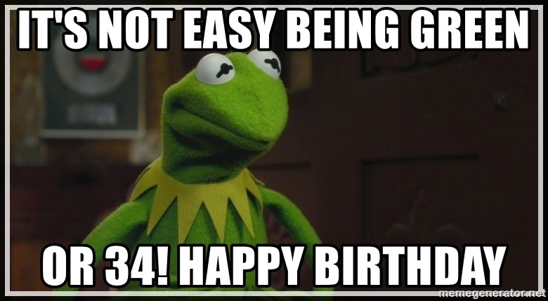 Kermit The Frog h - It's not easy being green Or 34! Happy Birthday