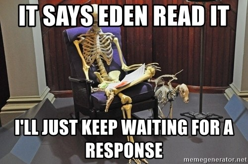 just sitting here waiting for a text from a bro. - It says Eden read it  I'll just keep waiting for a response
