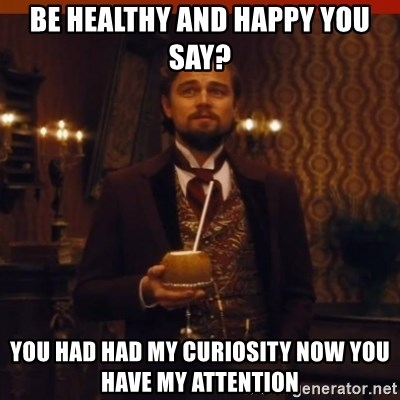 you had my curiosity dicaprio - Be healthy and happy you say? You had had my curiosity now you have my attention