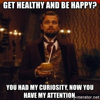 you had my curiosity dicaprio - Get healthy and be happy? You had my curiosity, now you have my attention.