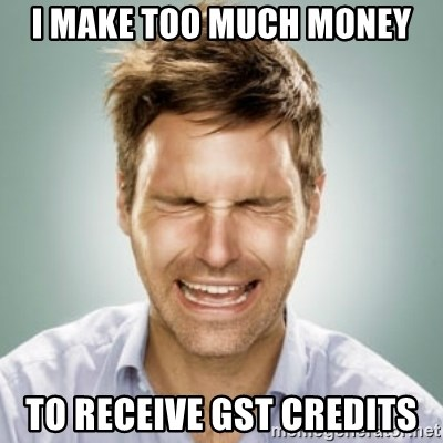 I make too much money to receive gst credits first world i make too much money to receive gst credits first world problems man meme generator sciox Gallery