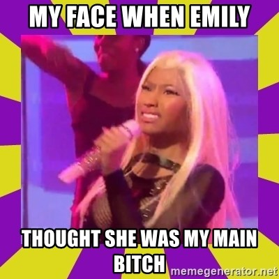 Nicki Minaj Constipation Face - My face when Emily Thought she was my main bitch